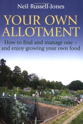 Your Own Allotment: How to Find and Manage One - and Enjoy Growing Your Own Food by Russell-Jones, Neil (2008) Paperback