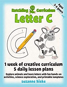 Suzanne Hieke - Hatchling Curriculum Letter C (Hatchling Curriculum Alphabet Book 3)