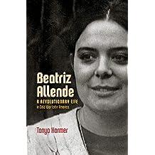 Beatriz Allende: A Revolutionary Life in Cold War Latin America