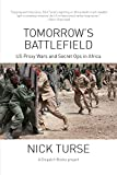 Tomorrow's Battlefield : U.S. Proxy Wars and Secret Ops in Africa (Dispatch Books)
