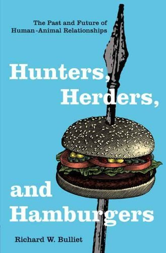 Hunters, Herders, and Hamburgers: The Past and Future of Human-Animal Relationships Hardcover ¨C September 14, 2005