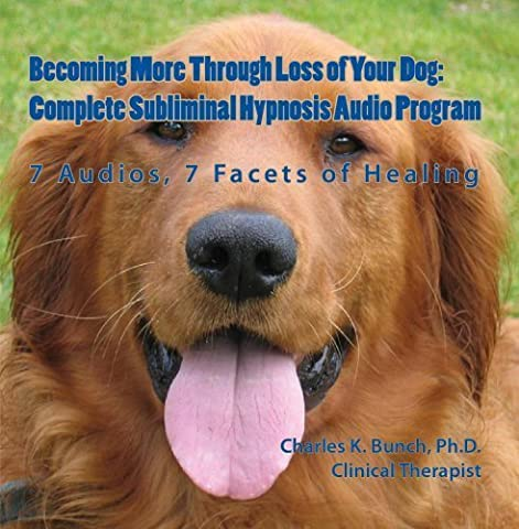 Becoming More Through Loss of Your Dog: Complete Subliminal Hypnosis