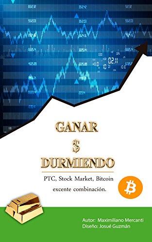 GANAR $ DURMIENDO: PTC, Stock market, Bitcoin exelente ...