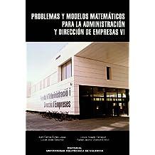 Problemas y Modelos Matemáticos Para La Administración y Dirección de Empresas Vi
