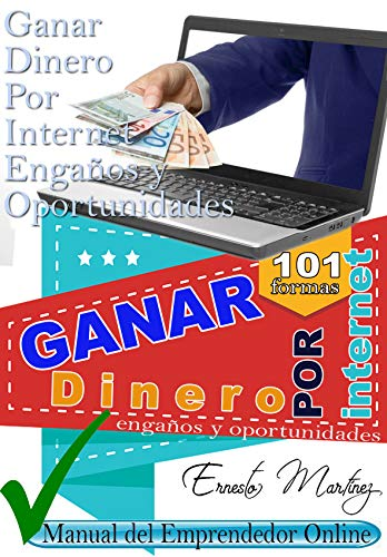 Ganar Dinero por Internet: Engaños y Oportunidades.: Manual del Emprendedor online. (Spanish Edition)