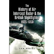 The History of Air Intercept Radar (AI) Radar and the British Night-fighter, 1935-1959