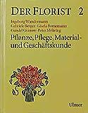 Der Florist, Bd.2, Pflanze, Pflege, Material- und Geschäftskunde - Ingeborg Wundermann, Gabriele Berger, Gisela Bornemann, Gundel Granow, Peter Möhring