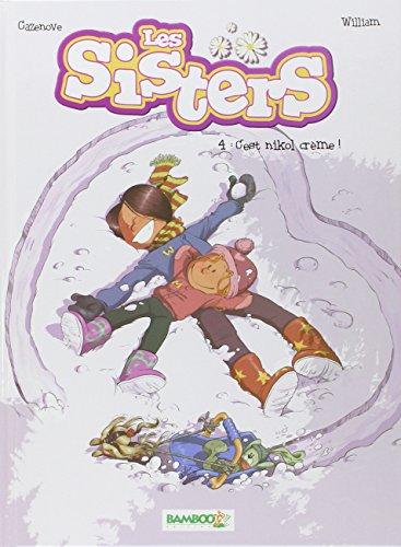 Les Sisters, Tome 4 : C'est nikol crème ! par Christophe Cazenove