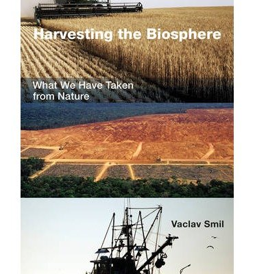 [(Harvesting the Biosphere: What We Have Taken from Nature )] [Author: Vaclav Smil] [Feb-2013]