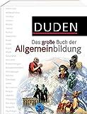 Duden - Das große Buch der Allgemeinbildung: Was jeder wissen muss (Duden Allgemeinbildung) -