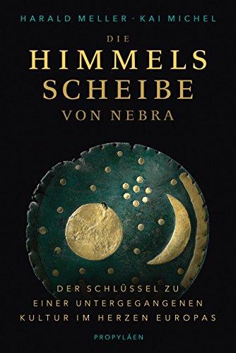 Die Himmelsscheibe von Nebra: Der Schlüssel zu einer untergegangenen Kultur im Herzen Europas