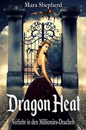 Dragon Heat: Verliebt in den Millionärs-Drachen von [Shepherd, Mara]