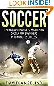 #4: Soccer: The Ultimate Guide to Mastering Soccer for Life! (soccer tips, soccer coaching, soccer drills, soccer books, how to play soccer, soccer game)