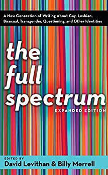 The Full Spectrum: A New Generation of Writing About Gay, Lesbian, Bisexual, Transgender, Questioning, and Other Identities par [Levithan, David, Merrell, Billy]