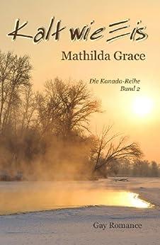 Kalt wie Eis (Die Kanada-Reihe 2) von [Grace, Mathilda]