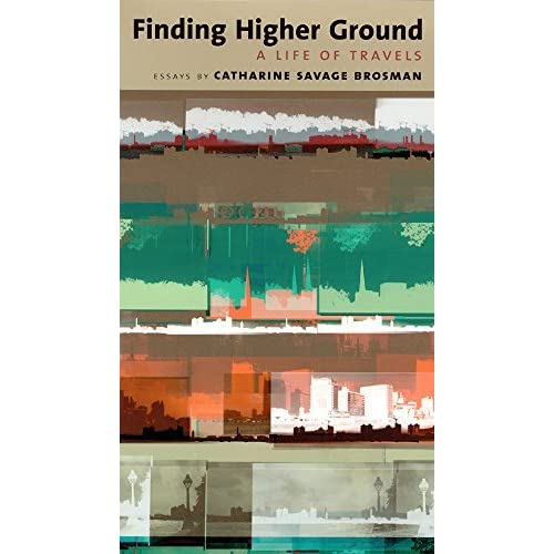 Finding Higher Ground: A Life of Travels (Environmental Arts & Humanities) by Catharine Savage Brosman (2003-05-31)