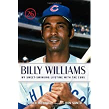 Billy Williams: My Sweet-Swinging Lifetime with the Cubs by Billy Williams (2008-04-01)