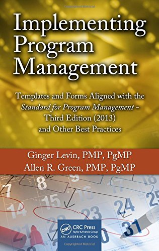 Implementing Program Management: Templates and Forms Aligned with the Standard for Program Management, Third Edition (2013) and Other Best Practices (Best Practices and Advances in Program Management)