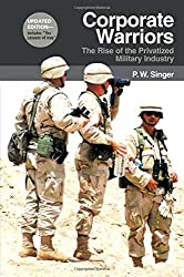 Corporate Warriors: The Rise of the Privatized Military Industry (Updated) (Cornell Studies in Security Affairs (Paperback))