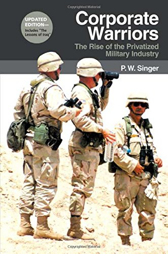 Corporate Warriors: The Rise of the Privatized Military Industry (Updated) (Cornell Studies in Security Affairs) por P W Singer