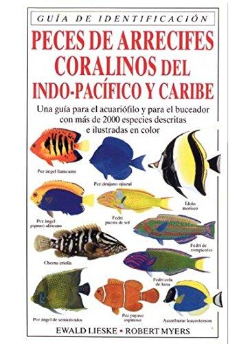 Descargar Libro PECES DE ARRECIFES CORALINOS (GUIAS DEL NATURALISTA-PECES-MOLUSCOS-BIOLOGIA MARINA) de E. Y MYERS, R. LIESKE