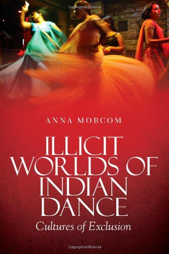 Illicit Worlds of Indian Dance: Cultures of Exclusion por Anna Morcom
