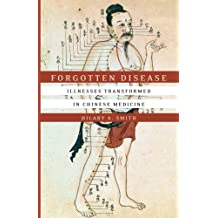 Forgotten Disease: Illnesses Transformed in Chinese Medicine (Studies of the Weatherhead East Asian Institute, Columbia University)