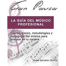 GRAN PAUSA (VERSION EBOOK): La guía del músico profesional: Cuerpo, mente, metodologías y pedagogía para avanzar en tu carrera. (Spanish Edition)