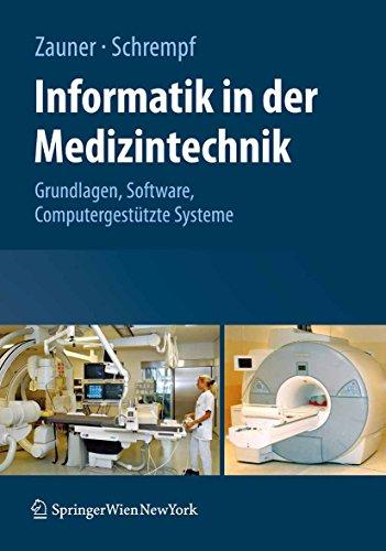 Informatik in der Medizintechnik: Grundlagen, Sichere Software, Computergestützte Systeme