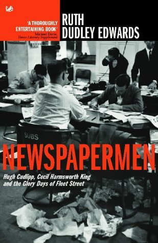 Newspapermen: Hugh Cudlipp, Cecil Harmsworth King and the Glory Days of Fleet Street by Ruth Dudley Edwards (2004-07-01)
