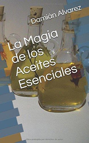 La Magia de los Aceites Esenciales por Damián Alvarez
