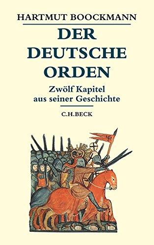 Der Deutsche Orden: Zwölf Kapitel aus seiner Geschichte (Beck's Historische Bibliothek)