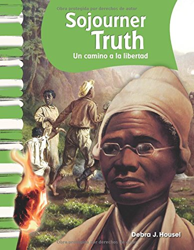 Sojourner Truth (Spanish Version) (Biografias de Estadounidenses (American Biographies)): Un Camino a la Libertad (a Path to Freedom) (Primary Source Readers) por Debra Housel