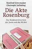 Die Akte Rosenburg: Das Bundesministerium der Justiz und die NS-Zeit - Manfred Görtemaker, Christoph Safferling