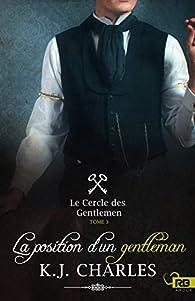 Le Cercle des Gentlemen, tome 3 : La position d'un gentleman par K. J. Charles