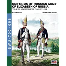 Uniforms of Russian army of Elizabeth of Russia Vol. 2: Under the reign of Elizabeth Petrovna from 1741 to 1761 and Peter III from 1762: Volume 8 (Soldiers, Weapons & Uniforms 700)