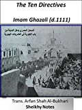The Ten Directives   From the Gathered works of Imam Ghazali (d.1111) (Sheikhy notes)