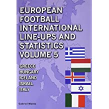 European Football International Line-Ups and Statistics: Volume 5: Greece to Italy