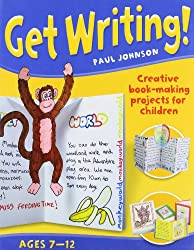 Get Writing! Ages 7-12: Creative Book-making Projects for Children (Get Writing)