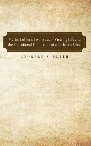 Martin Luther's Two Ways of Viewing Life and the Educational Foundation of a Lutheran Ethos