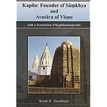 Kapila: Founder of Samkhya and Avatara of Visnu by Knut A. Jacobsen (2008-06-01)