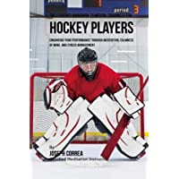 The Students Guidebook to Mental Toughness Training for Hockey Players: Enhancing Your Performance Through Meditation, Calmness of Mind, and Stress Management