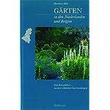 Gärten in den Niederlanden und Belgien: Ein Reiseführer zu den schönsten Gartenanlagen
