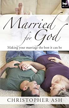 Married for God: Making Your Marriage the Best It Can Be by [Ash, Christopher]