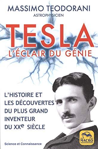 Tesla. L'éclair du génie: L'histoire et les découvertes du plus grand inventeur du XXe siècle par  Massimo Teodorani