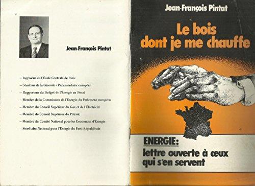 Le Bois dont je me chauffe : Lettre ouverte à ceux qui s'en servent par Jean-François Pintat