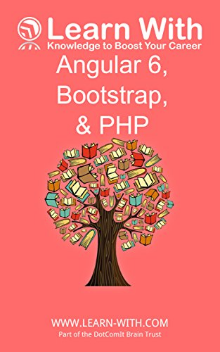 Learn With: Angular 6, Bootstrap, and PHP (English Edition) por Jeffry Houser