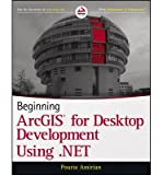 ({BEGINNING ARCGIS FOR DESKTOP DEVELOPMENT USING .NET}) [{ By (author) Pouria Amirian }] on [August, 2013]