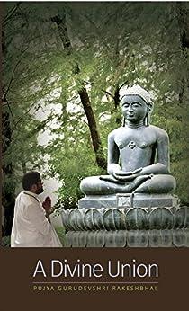 A Divine Union por Pujya Gurudevshri Rakeshbhai epub