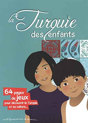 La Turquie des enfants : 64 pages de jeux pour découvrir la Turquie et sa culture... par Stéphanie Bioret